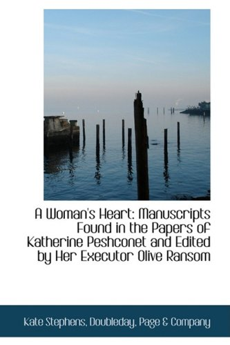 A Woman's Heart: Manuscripts Found in the Papers of Katherine Peshconet and Edited by Her Executor O