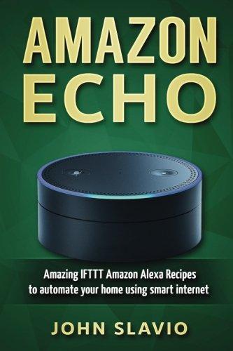 amazon-echo-amazing-ifttt-amazon-alexa-recipes-to-automate-your-home-using-smart-internet-devices-vo