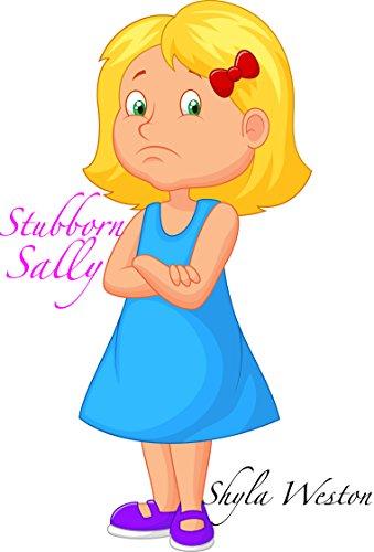 Books for Kids: Stubborn Sally: Kids Books, Children's Books, Free Stories, Kids Adventures, Kids Fantasy Books, Kids Mystery Books, Series Books For Kids ... BEDTIME STORY BOOK SERIES BOOK 10)