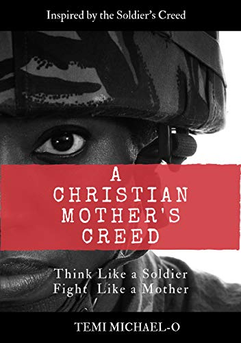 A Christian Mother's Creed: Think Like a Soldier, Fight Like a Mother (English Edition)