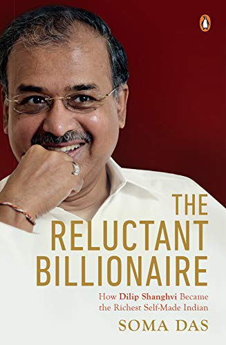 The Reluctant Billionaire: How Dilip Shanghvi Became the Richest Self-made Indian (English Edition)