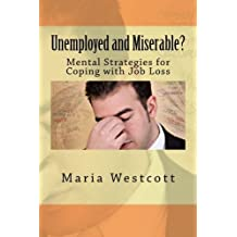 Unemployed and Miserable?: Mental Strategies for Coping with Job Loss by Maria Westcott (2014-03-18)
