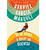 YO NO VENGO A DECIR UN DISCURSO By Garcia Marquez, Gabriel (Author) Paperback on 09-Nov-2010