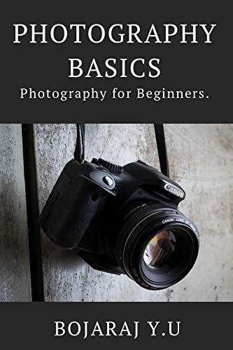 Photography Basics: Basics of Photography for the beginners. (English Edition)