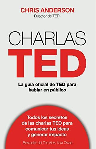 Charlas TED: La guía oficial TED para hablar en público por Chris J. Anderson