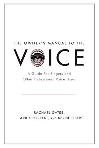 The Owner's Manual to the Voice: A Guide For Singers And Other Professional Voice ()