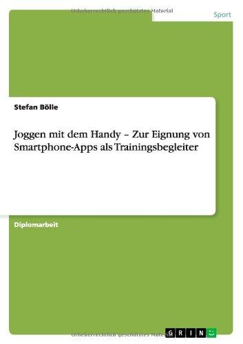 Preisvergleich Produktbild Joggen mit dem Handy - Zur Eignung von Smartphone-Apps als Trainingsbegleiter