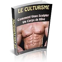 """"""" LE CULTURISME """"  Comment Vous Sculpter un Corps de Rêve"""