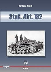 StuG. Abt. 192: Einsatz- und Bilddokumentation der Sturmgeschütz-Abteilung 192 1940-1942