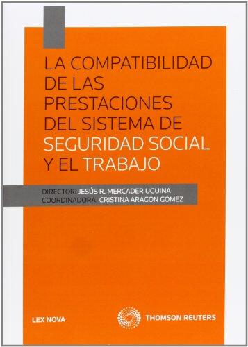 La compatibilidad de las prestaciones del sistema de Seguridad Social y el Trabajo (Monografía)