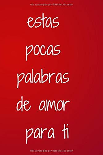 """estas pocas palabras de amor para ti: Regalos para el Día de San Valentín para él / ella ~ Cuaderno en rústica forrado, 6 \""""x 9\"""""""