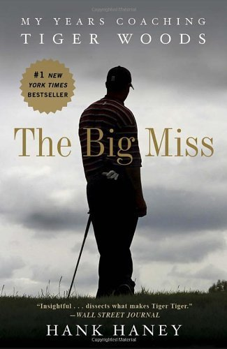 The Big Miss: My Years Coaching Tiger Woods by Haney, Hank (2013) Paperback