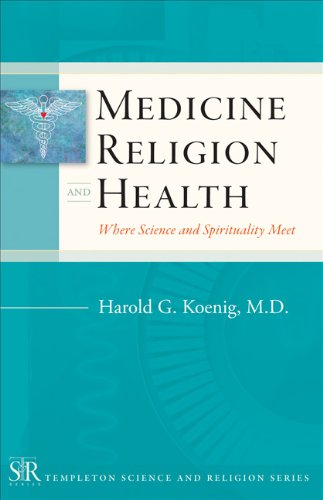 Medicine, Religion, and Health: Where Science and Spirituality Meet (Templeton Science & Religion)