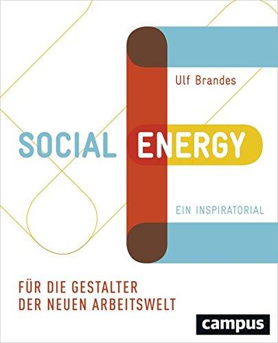Social Energy: Für die Gestalter der neuen Arbeitswelt. Ein Inspiratorial