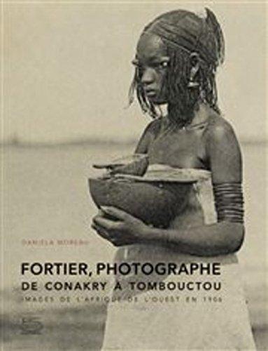 Fortier photographe, de Conakry à Tombouctou : Images de l'Afrique de l'Ouest en 1906