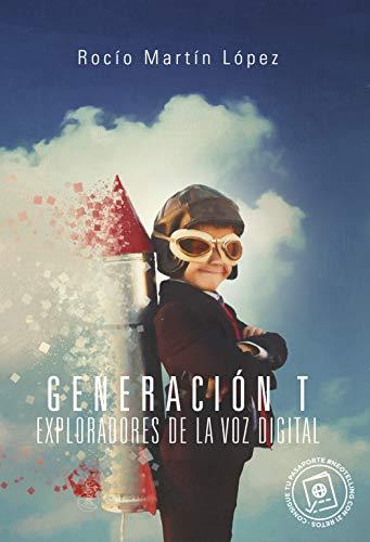 Generación T, exploradores de la voz digital: Manual gamificado de comunicación y ejercicios prácticos para hablar en público.