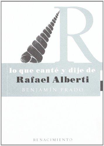 Lo Que Cante Y Dije De Rafael Alb (A quien conmigo va) por Benjamín Prado