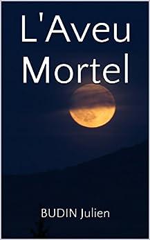 L'Aveu Mortel par [Julien, BUDIN]