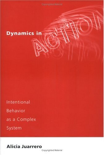 Dynamics in Action: Intentional Behavior as a Complex System (A Bradford Book)
