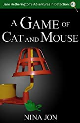 A Game of Cat and Mouse (Jane Hetherington's Adventures in Detection: 3)