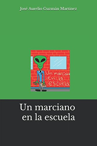 Un marciano en la escuela por José Aurelio Guzmán Martínez