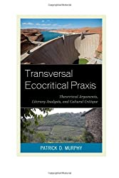 Transversal Ecocritical Praxis: Theoretical Arguments, Literary Analysis, and Cultural Critique