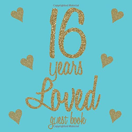 16 Years Loved Guest Book: Gold Glitter Hearts Tiffany Blue Teal - 16th Birthday/Anniversary/Memorial/Teenager Party Signing Message Book,Gift ... Keepsake Present for Special Memories