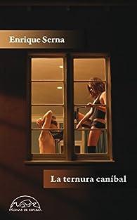 La ternura caníbal par Enrique Serna