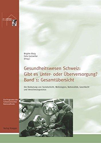 Gesundheitswesen Schweiz: Gibt es Unter- oder Überversorgung?: Die Bedeutung von Sozialschicht, Wohnregion, Nationalität, Geschlecht und Versicherungsstatus. Band 1: Gesamtübersicht
