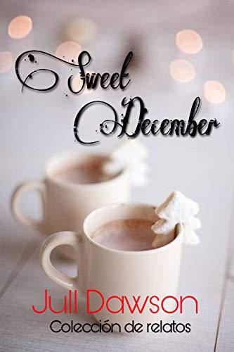 Sweet December: Colecciòn de Relatos por Jull Dawson