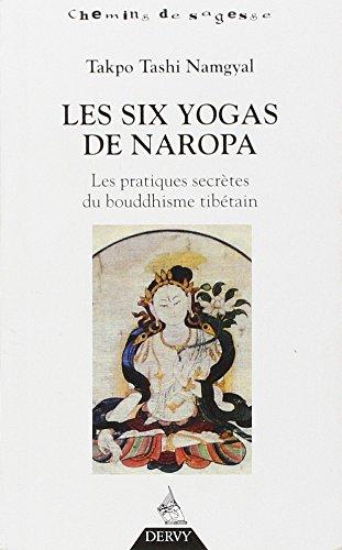 Les six yogas de Naropa : Les pratiques secrètes du bouddhisme tibétain