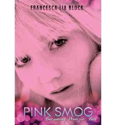 [(Pink Smog: Becoming Weetzie Bat )] [Author: Francesca Lia Block] [Feb-2012] pdf
