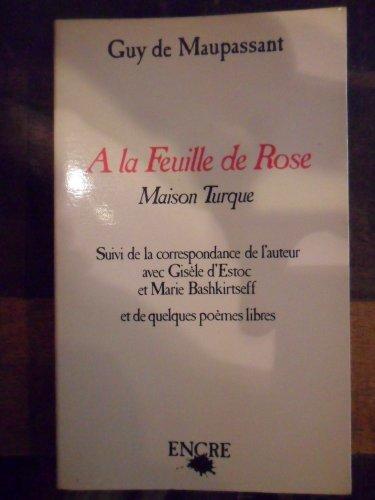 A la feuille de rose, maison turque, suivi de la correspondance de l'auteur avec Gisèle d'Estoc et Marie Bashkirtseff par Guy de Maupassant