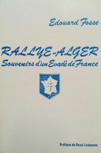 RALLYE-ALGER.SOUVENIRS D'UN EVADE DE FRANCE par FOSSE EDOUARD