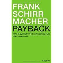 Payback: Warum wir im Informationszeitalter gezwungen sind zu tun, was wir nicht tun wollen, und wie wir die Kontrolle über unser Denken zurückgewinnen von Frank Schirrmacher Ausgabe (2009)