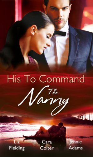His to Command: the Nanny: A Nanny for Keeps (Heart to Heart, Book 5) / The Prince and the Nanny / Parents of Convenience (Mills & Boon M&B)