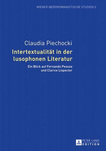 Intertextualität in der lusophonen Literatur: Ein Blick auf Fernando Pessoa und Clarice Lispector (Wiener Iberoromanistische Studien, Band 3)