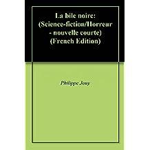 La bile noire: (Science-fiction/Horreur - nouvelle courte)