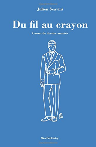 Du fil au crayon: Carnet de dessins annotés par Julien Scavini