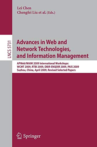 Advances in Web and Network Technologies and Information Management: AP Web/WAIM 2009 International Workshops: WCMT 2009, RTBI 2009, DBIR-ENQOIR 2009, ... Notes in Computer Science, Band 5731) - Computer B Science Ap