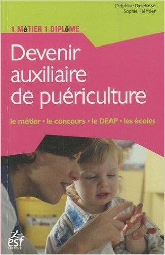 Devenir auxiliaire de puériculture de Delphine Delefosse,Sophie Héritier ( 31 mars 2011 )