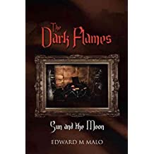 [(The Dark Flames : Sun and the Moon)] [By (author) Edward M Malo] published on (October, 2012)