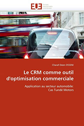 Le CRM comme outil d\'optimisation commerciale: Application au secteur automobile: Cas Tundé Motors (Omn.Univ.Europ.)