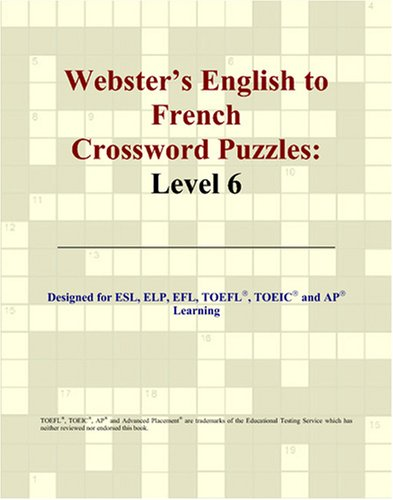 Webster's English to French Crossword Puzzles: Level 6 par Philip M. Parker