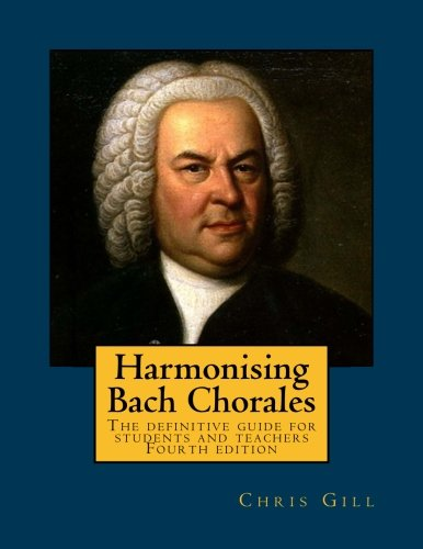 Harmonising Bach Chorales: the definitive guide for students and teachers por Chris Gill