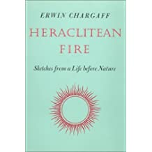 Heraclitean Fire: Sketches from a Life Before Nature by Erwin Chargaff (1978-06-30)