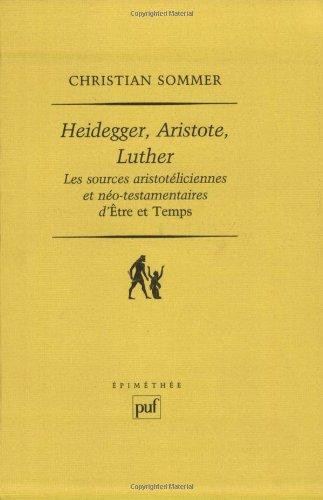 Heidegger, Aristote, Luther : Les sources aristotéliciennes et néo-testamentaires d'ëtre et Temps