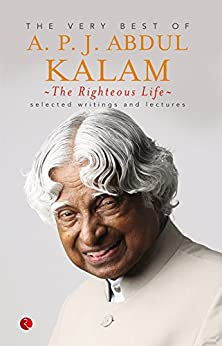 THE RIGHTEOUS LIFE: THE VERY BEST OF A.P.J. ABDUL KALAM by [Kalam, A.P.J. Abdul]