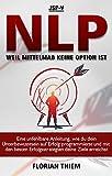 NLP - Weil Mittelmaß keine Option ist: Eine unfehlbare Anleitung, wie du dein Unterbewusstsein auf Erfolg programmierst und mit den besten Erfolgsstrategien deine Ziele erreichst