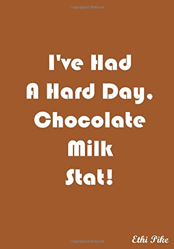 I've Had A Hard Day, Chocolate Milk Stat! - Notebook/Extended Lines/Soft: An Ethi Pike Collectible Journal : Humor (Line Stat)